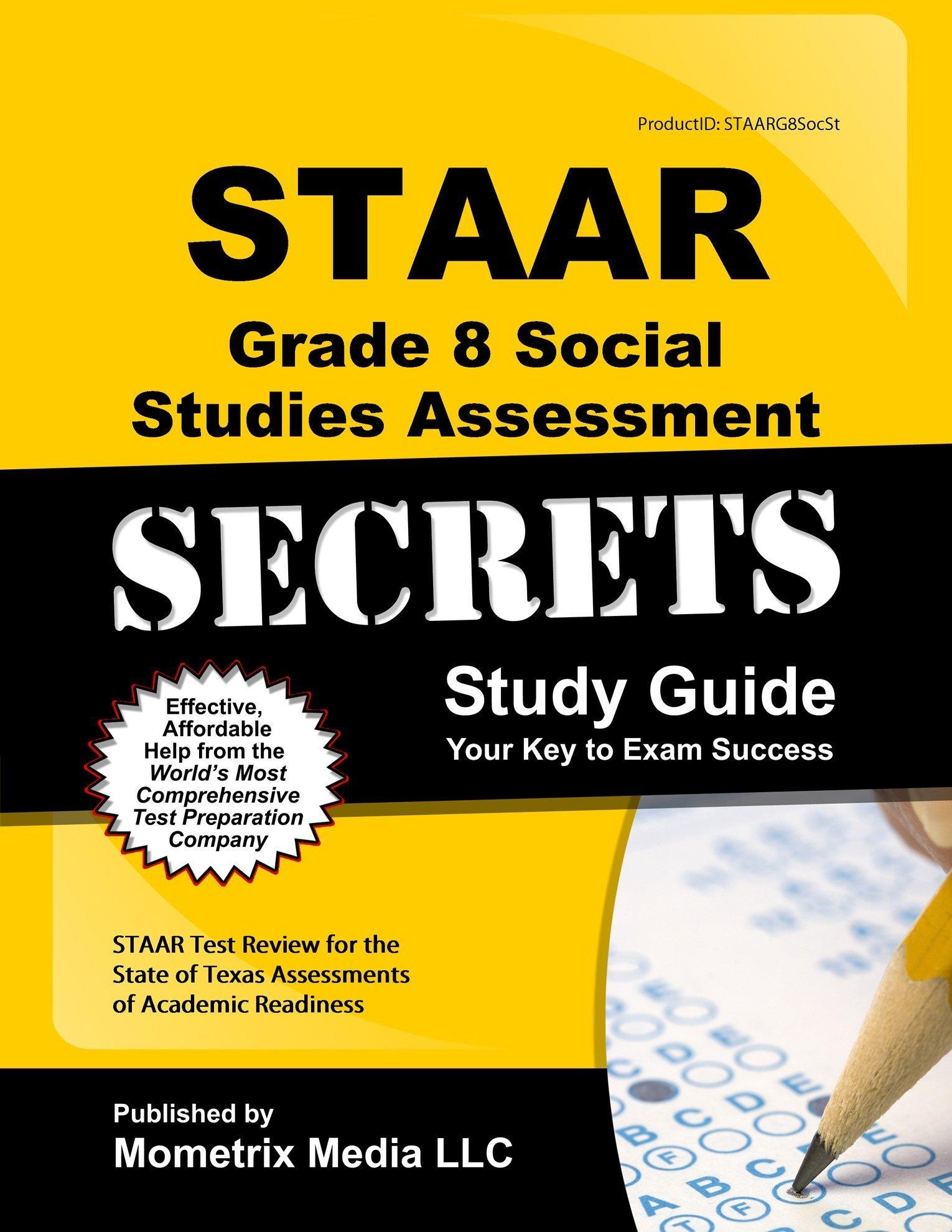 STAAR Grade 8 Social Studies Assessment Secrets Study Guide: STAAR Test  Review for the State of Texas Assessments of Academic Readiness: STAAR Exam  Secrets ...