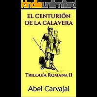 EL CENTURIÓN DE LA CALAVERA: Trilogía Romana II