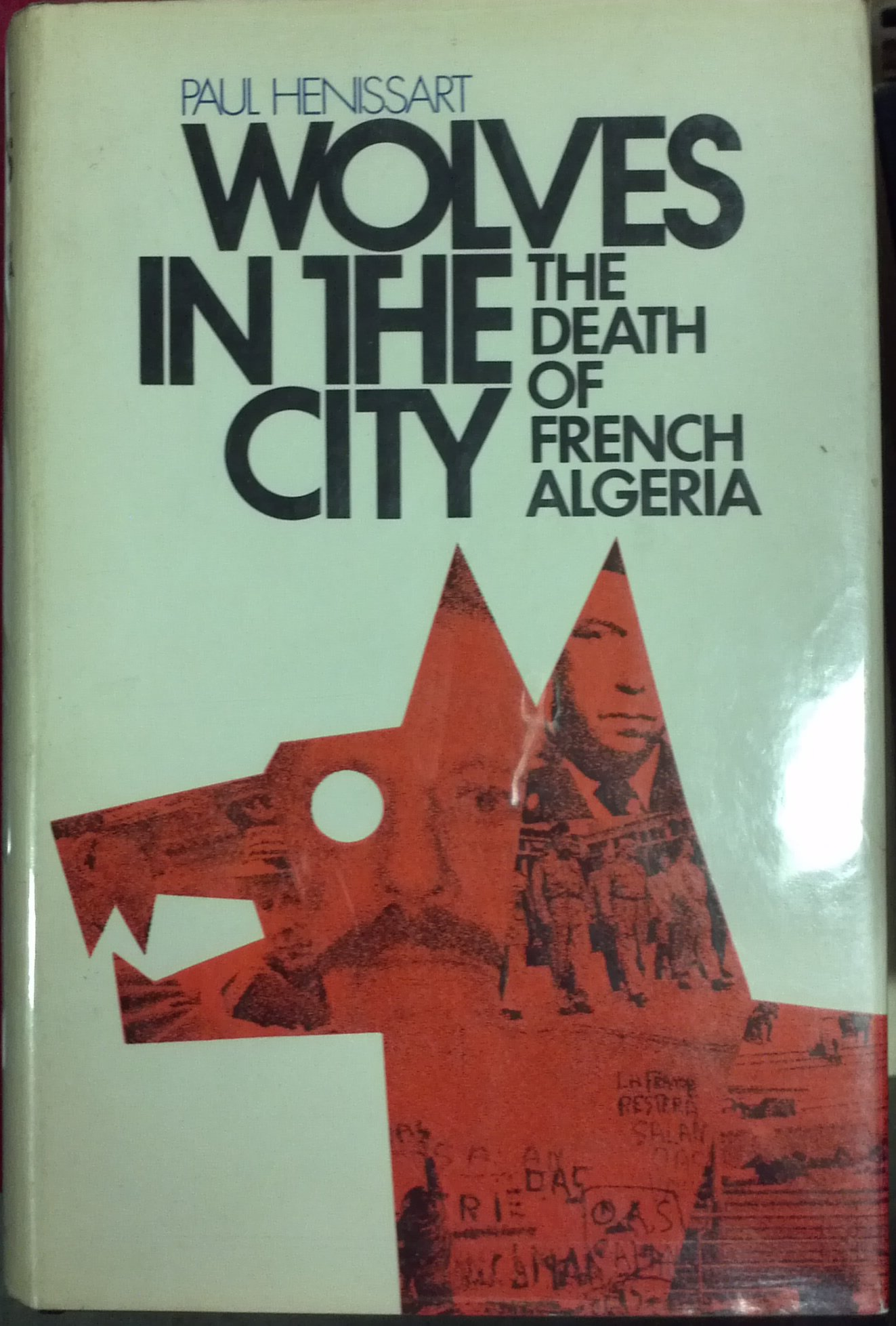 Wolves in the City: The Death of French Algeria