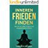Inneren Frieden finden: Wie Sie ein Leben in Ruhe und Ausgeglichenheit führen