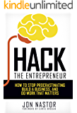 Hack the Entrepreneur: How to Stop Procrastinating, Build a Business, and Do Work That Matters (English Edition)