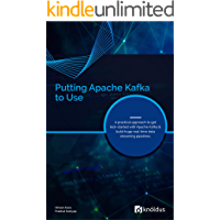 Putting Apache Kafka to Use: A practical approach to get kick-started with Apache Kafka and build huge real-time data streaming pipelines