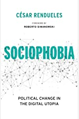 Sociophobia: Political Change in the Digital Utopia (Insurrections: Critical Studies in Religion, Politics, and Culture) Kindle Edition