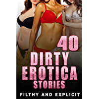 40 DIRTY EROTICA STORIES (FILTHY AND EXPLICIT!) (English Edition)