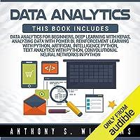 Data Analytics: 7 Manuscripts: Data Analytics Beginners, Deep Learning Keras, Analyzing Data Power BI, Reinforcement Learning, Artificial Intelligence, Text Analytics, Convolutional Neural Networks