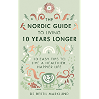 The Nordic Guide to Living 10 Years Longer: 10 Easy Tips to Live a Healthier, Happier Life (English Edition)