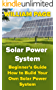 Solar Power System: Beginner's Guide How to Build Your Own Solar Power System