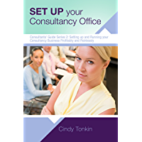 Set up your Consultancy Office: Where to work and what you need to start (Consultant's Guide: Setting up and running your consultancy profitably and painlessly Book 2)