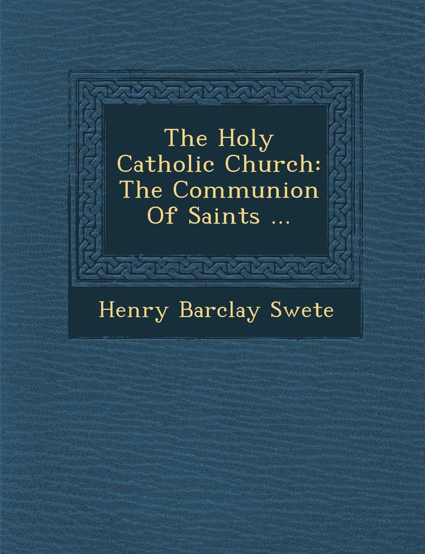 The Holy Catholic Church: The Communion Of Saints ... pdf