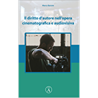 Il diritto d'autore nell'opera cinematografica e audiovisiva (DISCIPLINA DELL'AUDIOVISIVO Vol. 1)