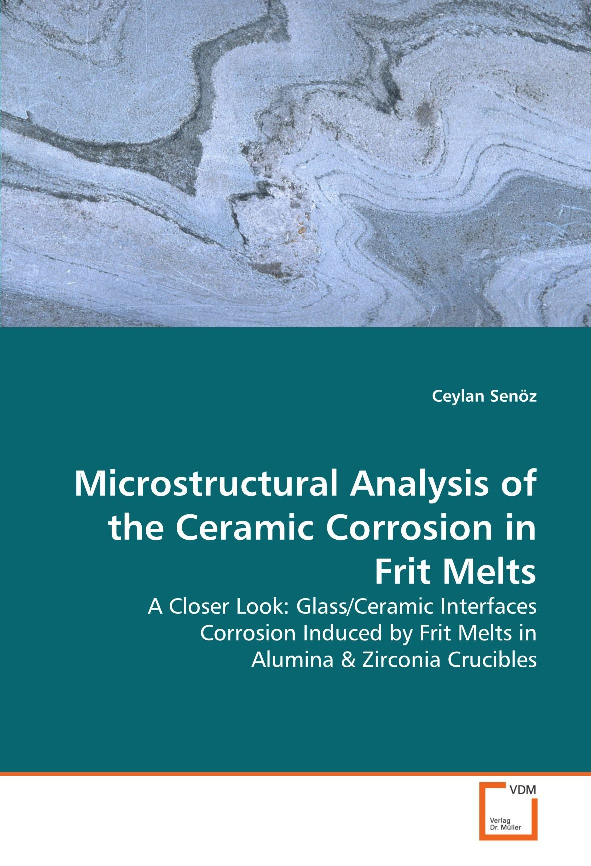 Download Microstructural Analysis of the Ceramic Corrosion in Frit Melts: A Closer Look: Glass/Ceramic Interfaces Corrosion Induced by Frit Melts in Alumina PDF