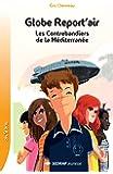 Globe Report air - Les Contrebandiers de la Méditerranée - Collection Lecture en Tête - Roman jeunesse - 9-12 ans - CE2 CM1 CM2 -