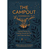 The The Campout Cookbook: Inspired Recipes for Cooking Around the Fire and Under the Stars