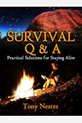 Survival Q & A: Practical Solutions for Staying Alive (Practical Survival Series Book 11) Kindle Edition