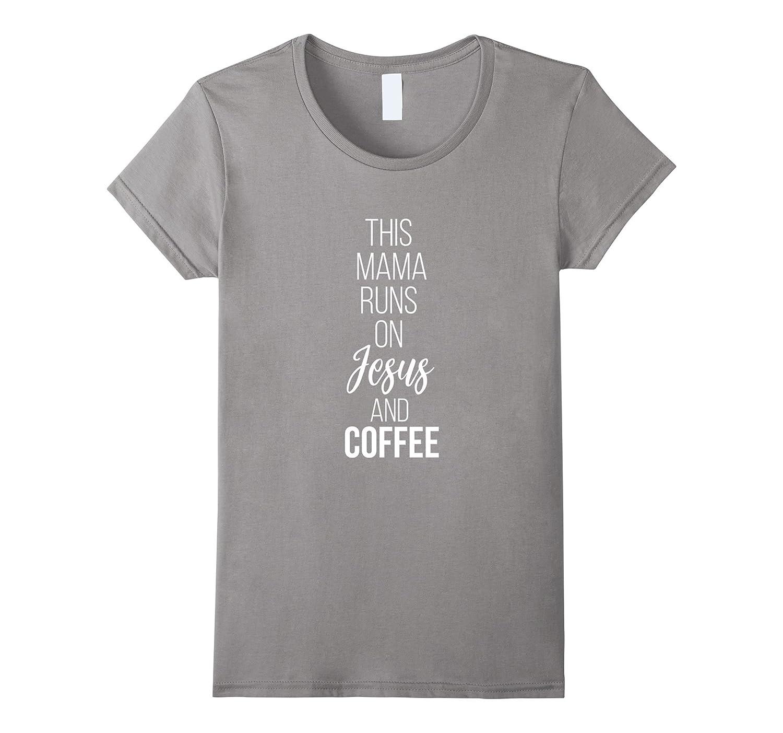 Womens This Mama Runs On Jesus and Coffee Christian T-Shirt-alottee gift