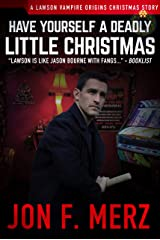 Have Yourself A Deadly Little Christmas: A Lawson Vampire Origins Christmas Story #5: A Supernatural Espionage Urban Fantasy Series (the lawson vampire origins series) Kindle Edition