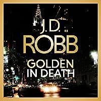 Golden in Death: In Death, Book 50