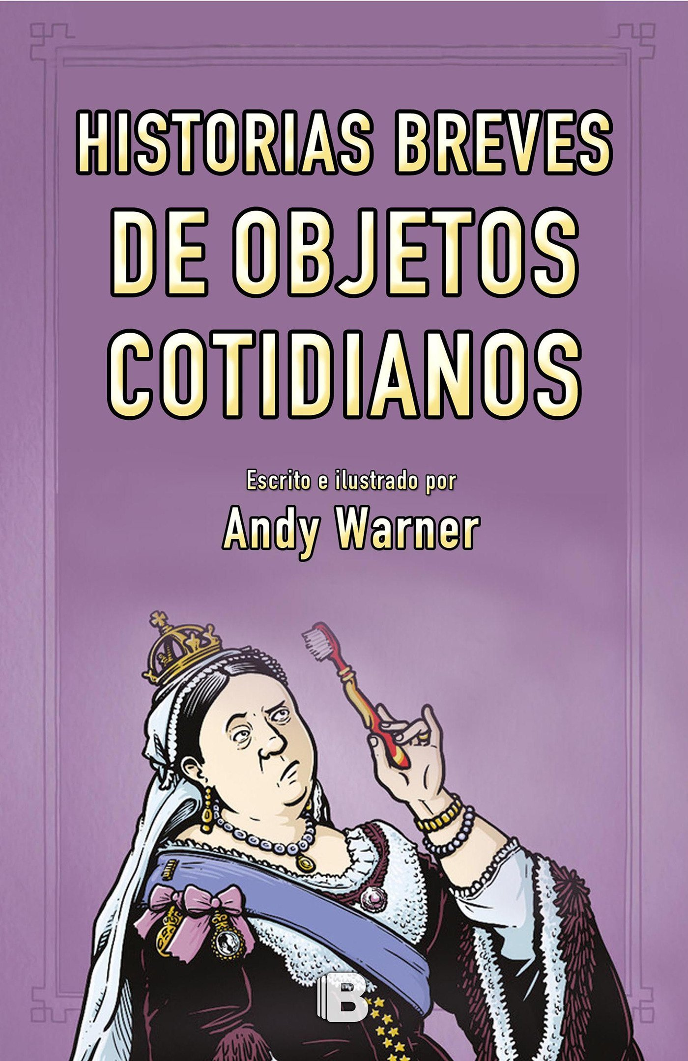 Historia breves de objetos cotidianos / Brief Histories of Everyday Objects (Spanish Edition): Andy Warner: 9788466661799: Amazon.com: Books