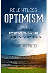 Relentless Optimism: How a Commitment to Positive Thinking Changes Everything (Sports for the Soul Book 3) Kindle Edition