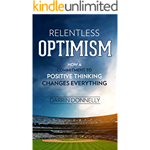 Relentless Optimism: How a Commitment to Positive Thinking Changes Everything (Sports for the Soul Book 3)