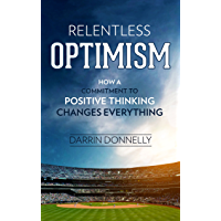 Relentless Optimism: How a Commitment to Positive Thinking Changes Everything (Sports for the Soul Book 3) (English…