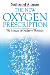 The New Oxygen Prescription: The Miracle of Oxidative Therapies Paperback