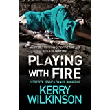 Playing with Fire: An utterly gripping detective thriller with a killer twist (Detective Jessica Daniel Thriller Series Book