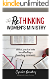 Rethinking Women's Ministry: Biblical, Practical Tools for Cultivating a Flourishing Community