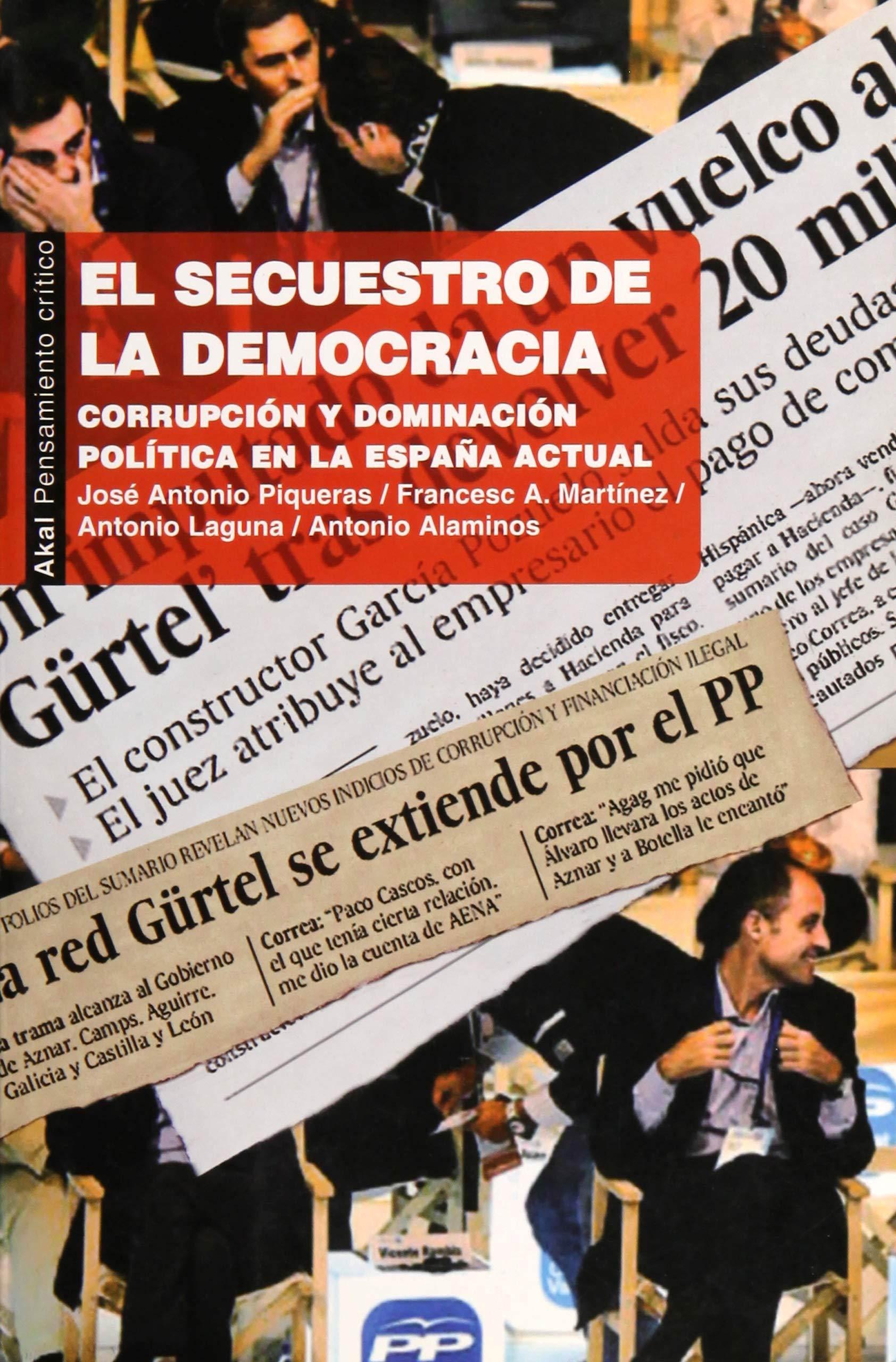El secuestro de la democracia: Corrupción y dominación política en la España actual Pensamiento crítico: Amazon.es: Piqueras, Jose Antonio, [et Al.]: Libros