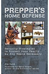Prepper's Home Defense: Security Strategies to Protect Your Family by Any Means Necessary (Preppers) Kindle Edition