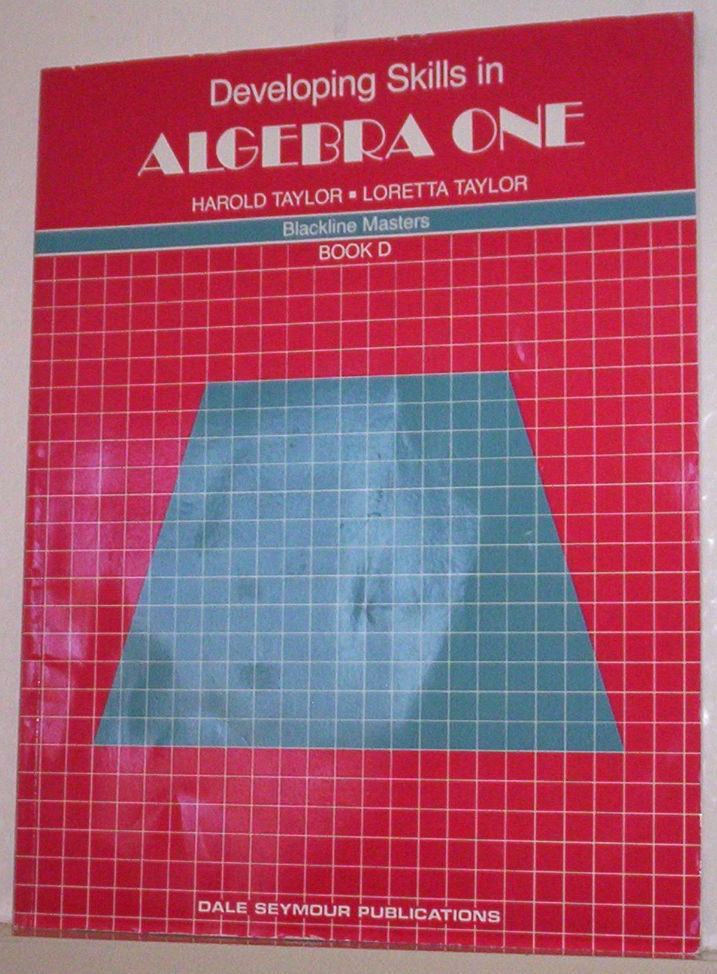 Developing Skills in Algebra One (Blackline Masters, Book D): Harold  Taylor, Loretta Taylor: 9780866512244: Amazon.com: Books