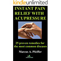 Instant pain relief with acupressure: 25 proven remedies for the most common diseases