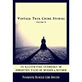 Vintage True Crime Stories Vol 2: An Illustrated Anthology of Forgotten Tales of Murder & Mayhem