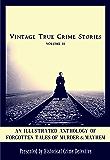 Vintage True Crime Stories Vol 2: An Illustrated Anthology of Forgotten Tales of Murder & Mayhem