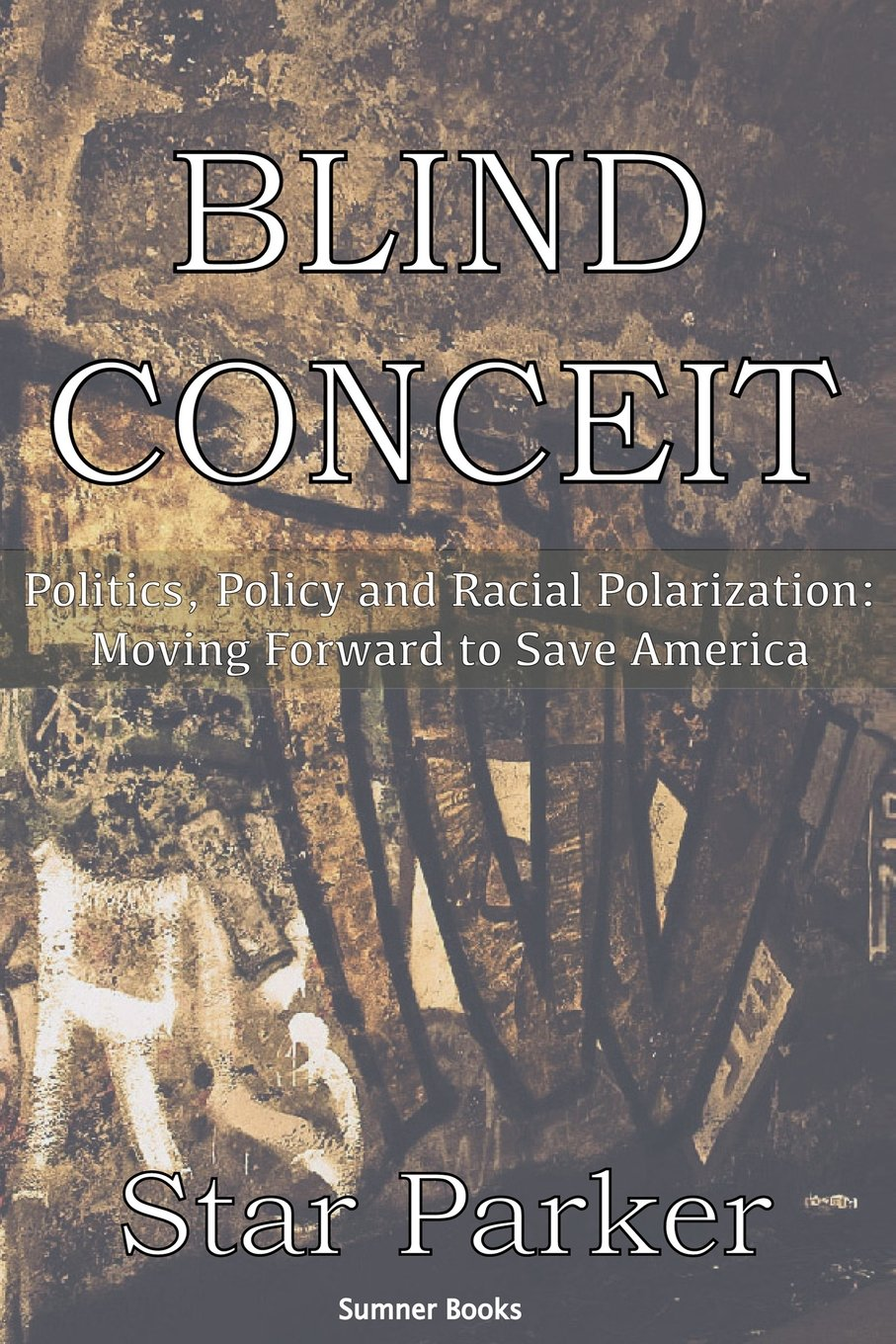 Blind Conceit: Politics, Policy and Racial Polarization ...