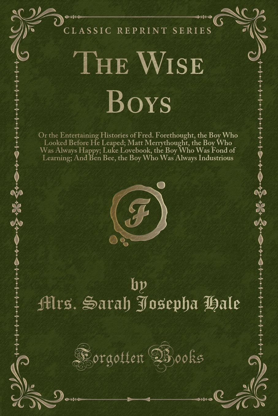 Download The Wise Boys: Or the Entertaining Histories of Fred. Forethought, the Boy Who Looked Before He Leaped; Matt Merrythought, the Boy Who Was Always ... Ben Bee, the Boy Who Was Always Industrious ebook