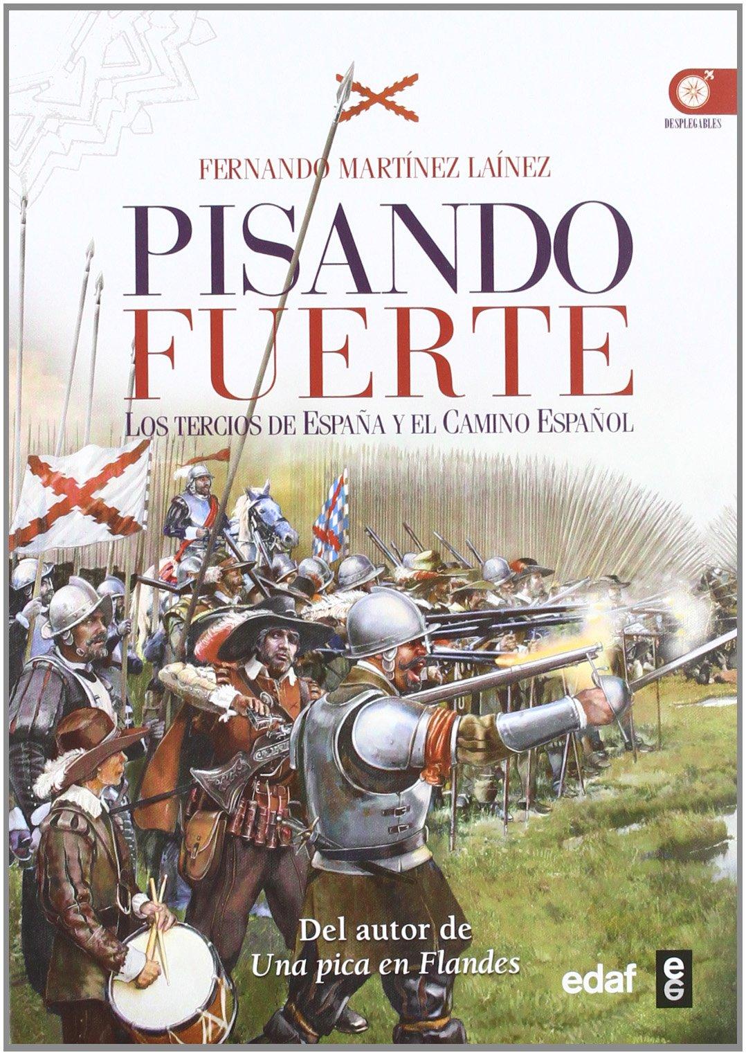 Pisando fuerte: Los Tercios de España y el Camino Español Crónicas ...