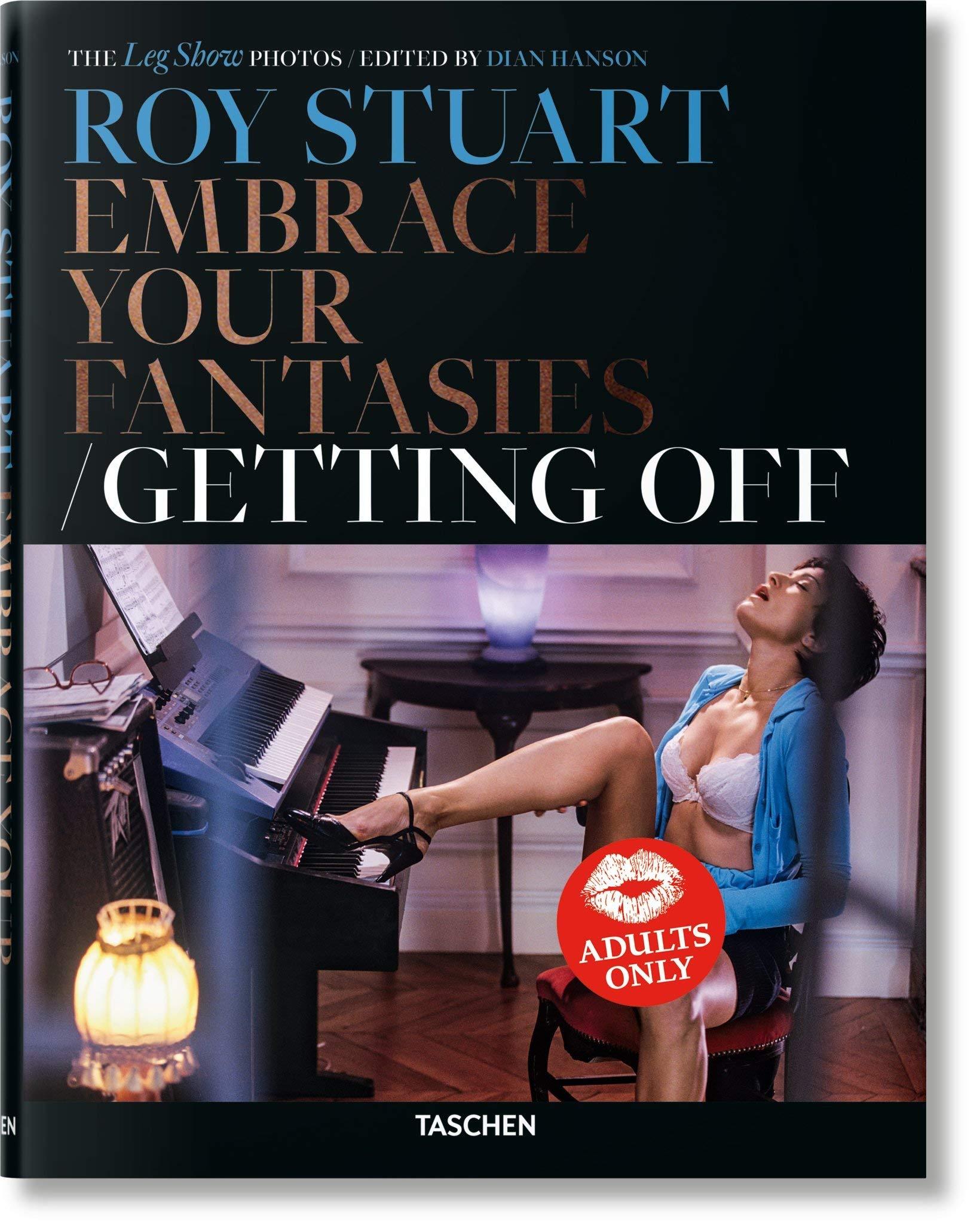 Roy Stuart. The Leg Show Photos: Embrace Your Fantasies, Getting Off (alemán, francés, inglés) (Fotografia)