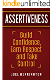 Assertiveness: Build Confidence, Earn Respect and Take Control: *Join the Assertiveness FB Group* (Assertiveness, Self-Confidence, Self-Esteem, Respect, Taking Action)