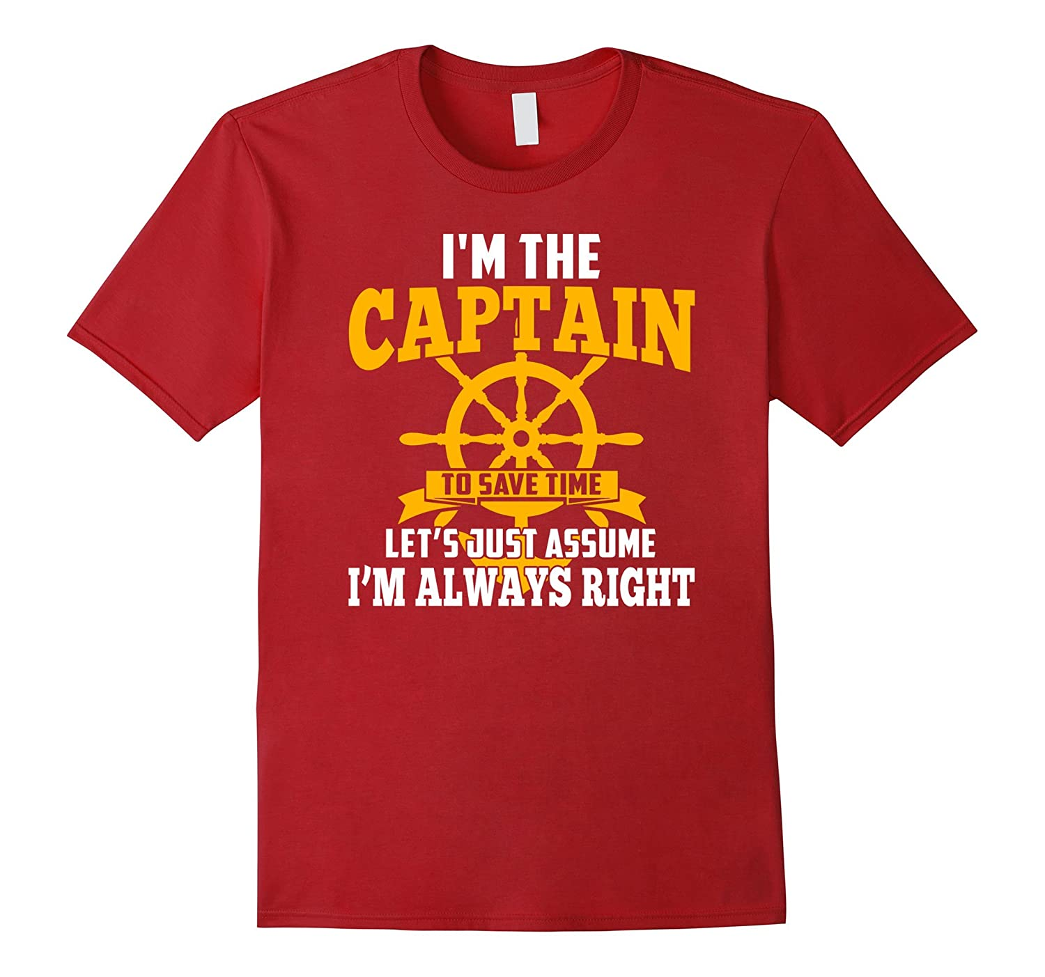 I Am The Captain Lets Just Assume Im Always Right T Shirt-PL