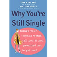 Why You're Still Single: Things Your Friends Would Tell You If You Promised Not to Get Mad