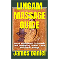 LINGAM MASSAGE GUIDE : LINGAM MASSAGE GUIDE :The Complete Guide On Everything You Need To Know About Lingam Massage…