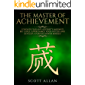 The Master of Achievement: Conquer Fear and Adversity, Maximize Big Goals, Supercharge Your Success and Develop a Purpose Driven Mindset (Life Mastery Book 3) (English Edition)