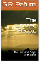 The Chosen People: The Historical Origin of the Jews Kindle Edition