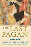The Last Pagan: Julian the Apostate and the Death of the Ancient World