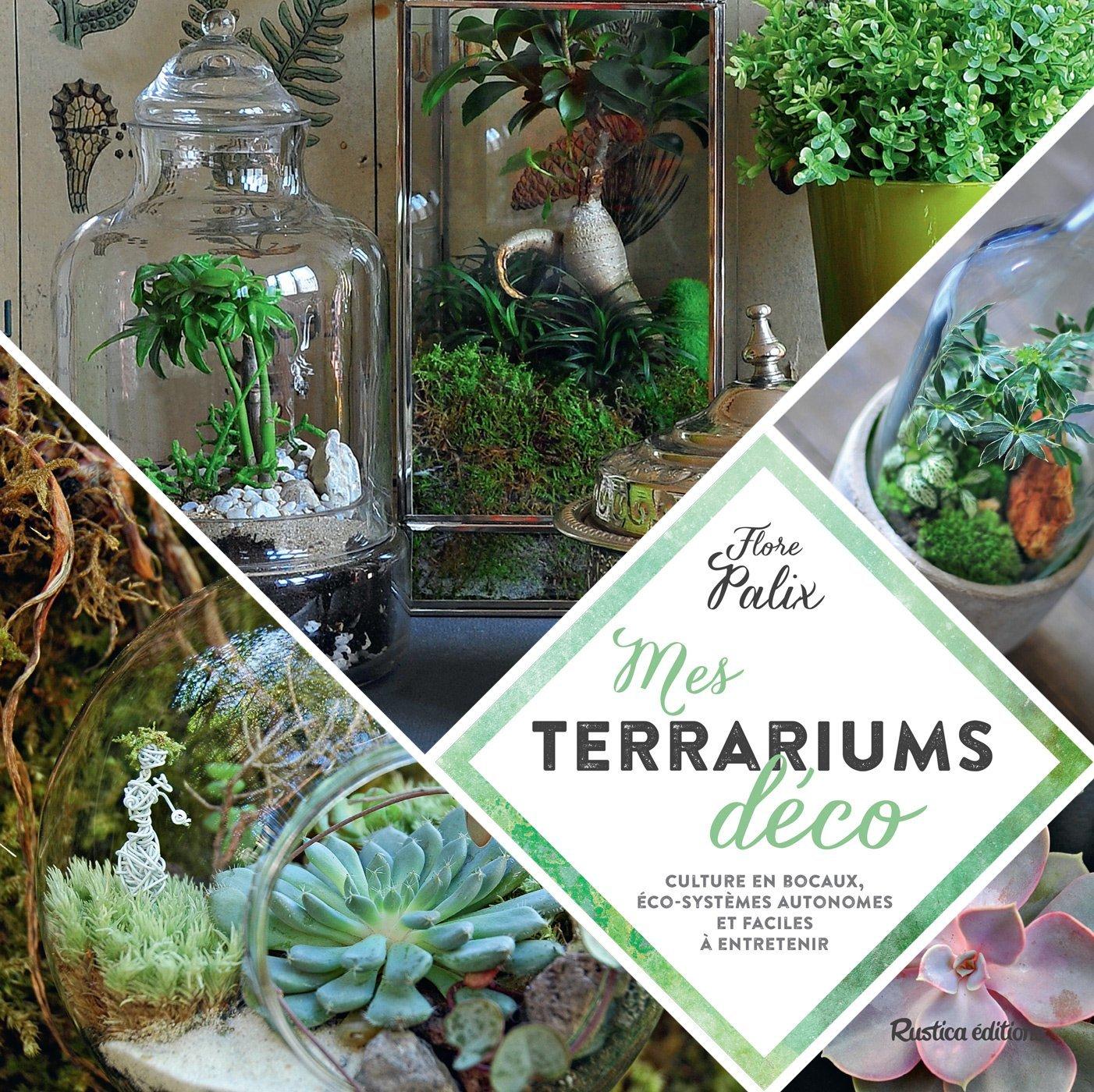 Mes terrariums déco - Culture en bocaux, éco-systèmes autonomes et faciles à entretenir