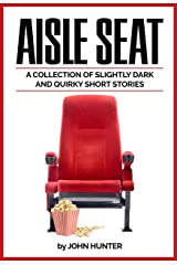 Aisle Seat: A collection of slightly dark and quirky short stories Kindle Edition