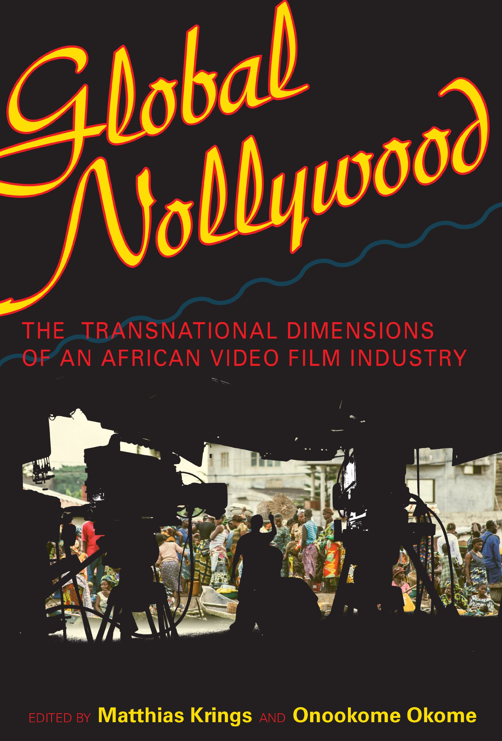 Global Nollywood: The Transnational Dimensions of an African Video Film Industry (African Expressive Cultures) ebook