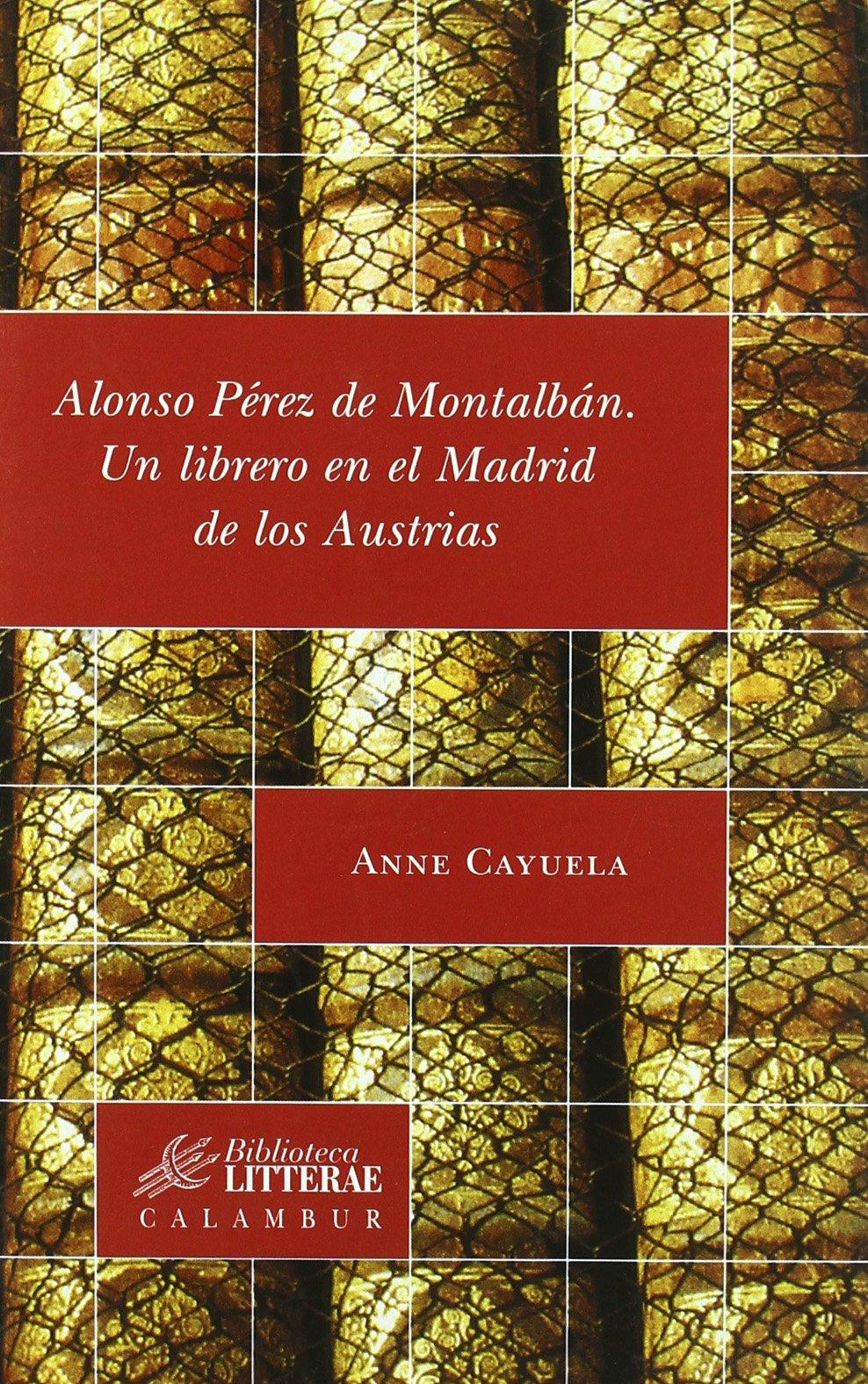 Alonso Pérez de Montalbán. Un librero en el Madrid de los Austrias (Spanish Edition)