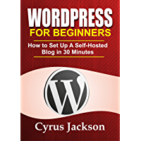 WordPress For Beginners: How To Set Up A Self-Hosted WordPress Blog In 30 Minutes